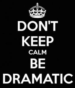 BE DRAMATIC